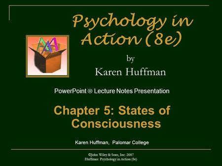 ©John Wiley & Sons, Inc Huffman: Psychology in Action (8e) Psychology in Action (8e) by Karen Huffman PowerPoint  Lecture Notes Presentation Chapter.