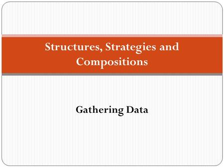 Structures, Strategies and Compositions Gathering Data.