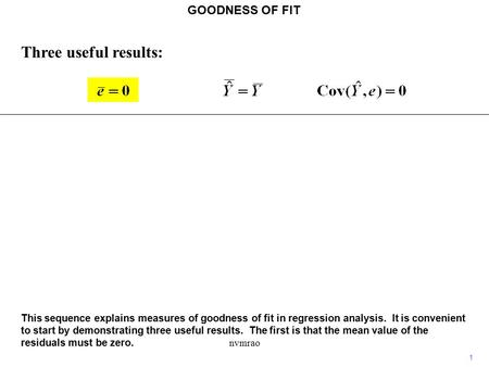 Nvmrao Three useful results: GOODNESS OF FIT This sequence explains measures of goodness of fit in regression analysis. It is convenient to start by demonstrating.