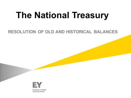 The National Treasury RESOLUTION OF OLD AND HISTORICAL BALANCES.