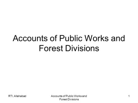 RTI, AllahabadAccounts of Public Works and Forest Divisions 1.