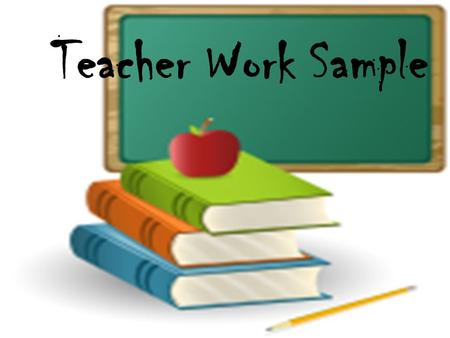 Teacher Work Sample. Lectures Objectives: 1.Define the teacher work sample. 2.Integrate lesson plans with a practice Teacher Work Sample in terms of the.