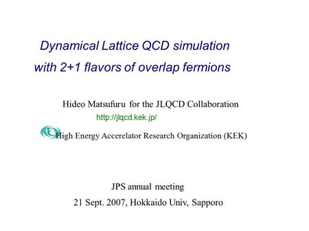 Dynamical Lattice QCD simulation Hideo Matsufuru for the JLQCD Collaboration High Energy Accerelator Research Organization (KEK)  with.