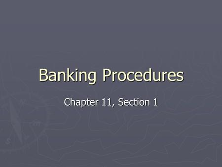Banking Procedures Chapter 11, Section 1. Internal Controls steps business itself takes to protect cash and other assets ► Limit people who have access.