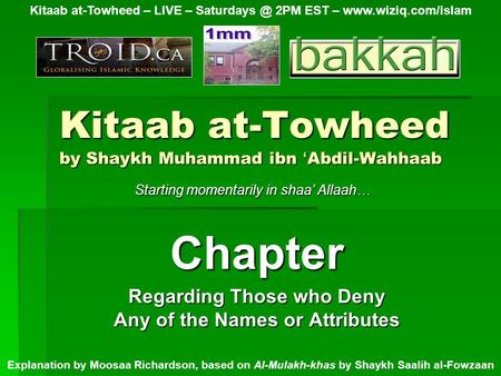Kitaab at-Towheed by Shaykh Muhammad ibn ' Abdil-Wahhaab Chapter Regarding Those who Deny Any of the Names or Attributes Kitaab at-Towheed – LIVE – Saturdays.