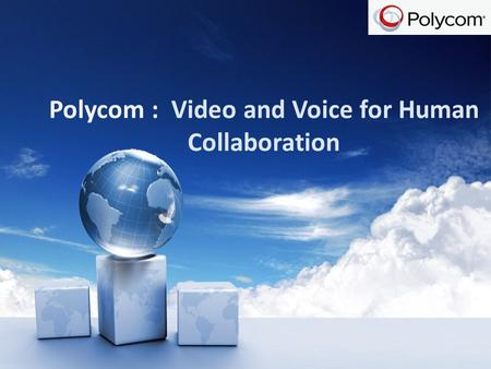 Polycom : Video and Voice for Human Collaboration.