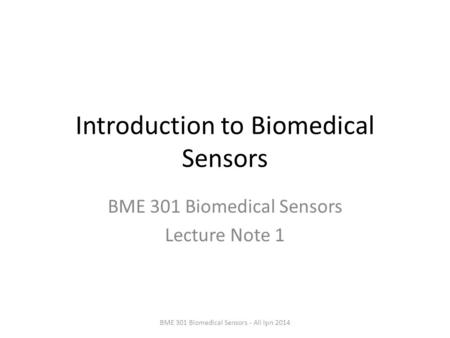 Introduction to Biomedical Sensors BME 301 Biomedical Sensors Lecture Note 1 BME 301 Biomedical Sensors - Ali Işın 2014.