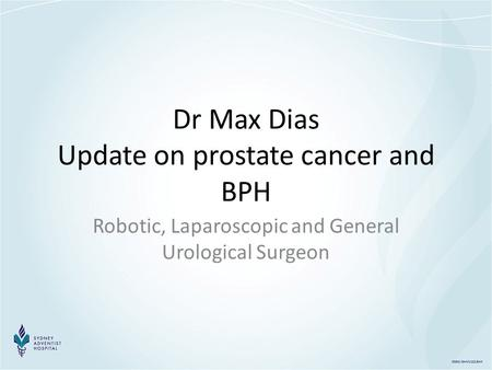 0562/SAH/1112/SAH Dr Max Dias Update on prostate cancer and BPH Robotic, Laparoscopic and General Urological Surgeon.
