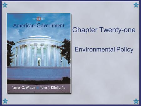 Chapter Twenty-one Environmental Policy. Copyright © Houghton Mifflin Company. All rights reserved.21 | 2 The Controversies Environmental policy creates.
