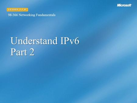 Understand IPv6 Part 2 LESSON 3.3_B Networking Fundamentals.