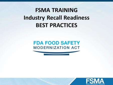FSMA TRAINING Industry Recall Readiness BEST PRACTICES.