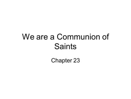 We are a Communion of Saints Chapter 23. heresy- a denial after Baptism of a truth of the faith. apostacy- a total abandonment of one's own faith. schism-