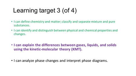 Learning target 3 (of 4) I can define chemistry and matter; classify and separate mixture and pure substances. I can identify and distinguish between physical.