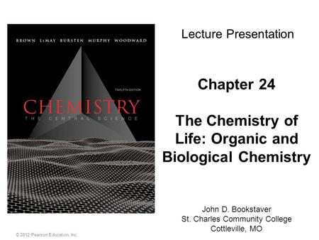 Chapter 24 The Chemistry of Life: Organic and Biological Chemistry Lecture Presentation John D. Bookstaver St. Charles Community College Cottleville, MO.