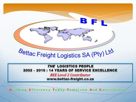 THE LOGISTICS PEOPLE 2002 – 2016 : 14 YEARS OF SERVICE EXCELLENCE BEE Level 2 Contributor  THE LOGISTICS PEOPLE 2002 – 2016 : 14.