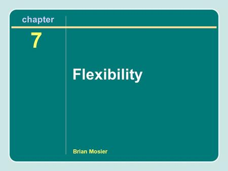 Brian Mosier Flexibility 7 chapter. Flexibility Flexibility is the range of motion (ROM) of a single joint or a series of joints.