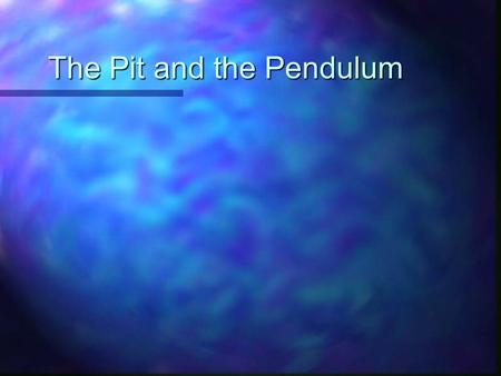 The Pit and the Pendulum. Edgar Allen Poe wrote a frightening story A man awakens in a pit, bound A pendulum above him is a sword Each swing brings death.