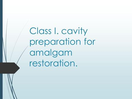 Class I. cavity preparation for amalgam restoration.