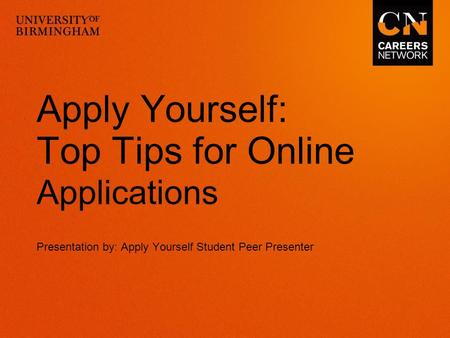 Apply Yourself: Top Tips for Online Applications Presentation by: Apply Yourself Student Peer Presenter.