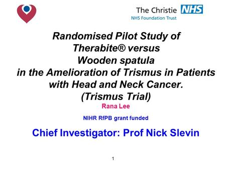1 Randomised Pilot Study of Therabite® versus Wooden spatula in the Amelioration of Trismus in Patients with Head and Neck Cancer. (Trismus Trial) Rana.