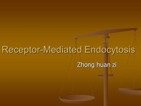 Receptor-Mediated Endocytosis Zhong huan zi Zhong huan zi.