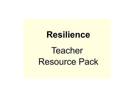 Student-friendly terms for talking about resilience Our research has indicated that if we are to be successful in achieving a whole-school approach to.