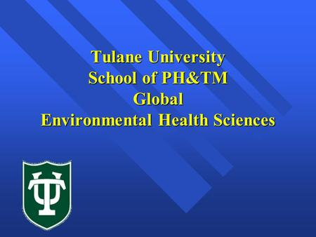 Tulane University School <strong>of</strong> PH&TM Global Environmental Health Sciences.
