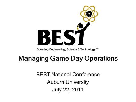 Managing Game Day Operations BEST National Conference Auburn University July 22, 2011.