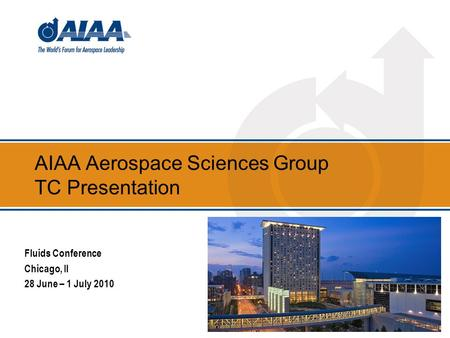AIAA Aerospace Sciences Group TC Presentation Fluids Conference Chicago, Il 28 June – 1 July 2010.
