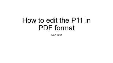 "How to edit the P11 in PDF format June Open the file ""P11 UNICEF.PDF"" with Adobe Acrobat 9.3."