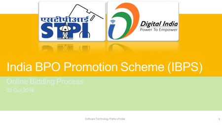 India BPO Promotion Scheme (IBPS) Online Bidding Process 03 Oct 2016 Software Technology Parks of India 1.