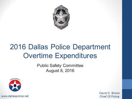 Public Safety Committee August 8, 2016 David O. Brown Chief Of Police Dallas Police Department Overtime Expenditures.