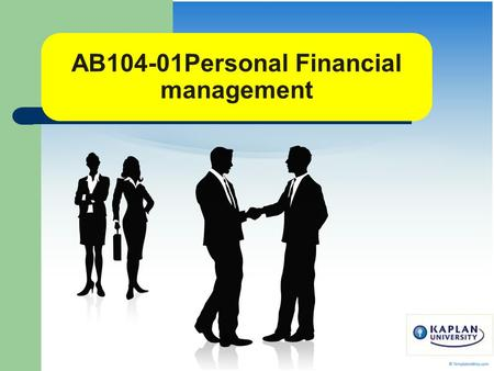 AB104-01Personal Financial management. Welcome to AB104 Syllabus-Textbook Info, Calculator Info Grading -Availability of grades -1week after due date.