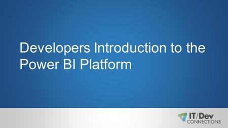 Developers Introduction to the Power BI Platform.