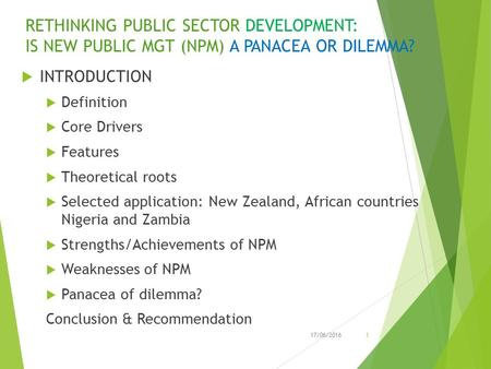 RETHINKING PUBLIC SECTOR DEVELOPMENT: IS NEW PUBLIC MGT (NPM) A PANACEA OR DILEMMA?  INTRODUCTION  Definition  Core Drivers  Features  Theoretical.