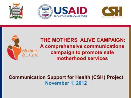 THE MOTHERS ALIVE CAMPAIGN: A comprehensive communications campaign to promote safe motherhood services Communication Support for Health (CSH) Project.
