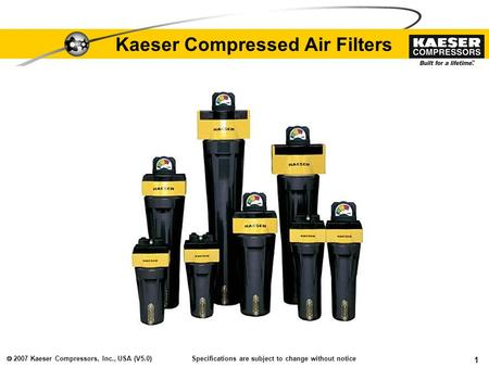  2007 Kaeser Compressors, Inc., USA (V5.0) 1 Kaeser Compressed Air Filters Specifications are subject to change without notice.