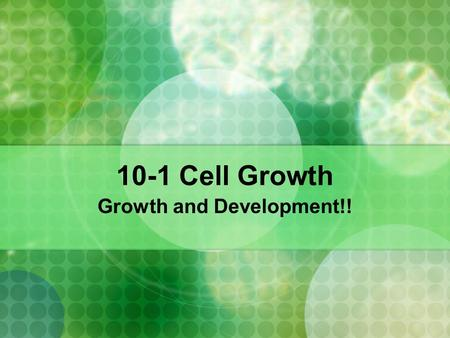 10-1 Cell Growth Growth and Development!! Reflection 2/25 – Describe what is meant by the cell cycle. 2/26 – Name the 2 types of cells in your body.
