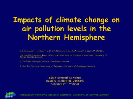 National Environmental Research Institute, University of Aarhus, Denmark Impacts of climate change on air pollution levels in the Northern Hemisphere G.