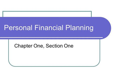 Personal Financial Planning Chapter One, Section One.