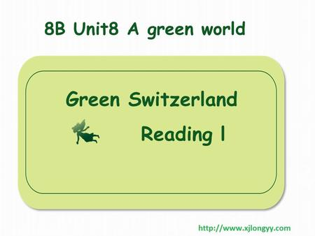 8B Unit8 A green world Green Switzerland Reading l.