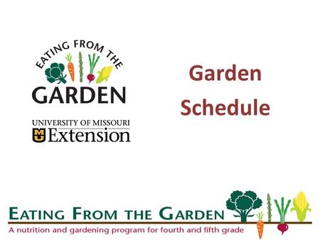 Garden Schedule. EFTG Program Schedule School year 13 lessons starting the 3 rd week in August to 1 st week in June No classes Winter holidays- Mid December-Mid.