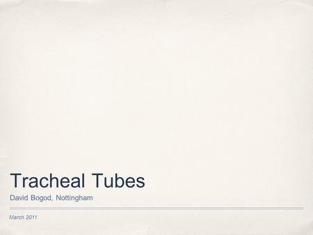March 2011 Tracheal Tubes David Bogod, Nottingham.