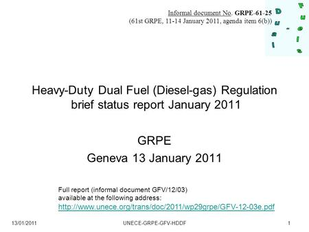 13/01/2011 UNECE-GRPE-GFV-HDDF1 Heavy-Duty Dual Fuel (Diesel-gas) Regulation brief status report January 2011 GRPE Geneva 13 January 2011 Full report (informal.