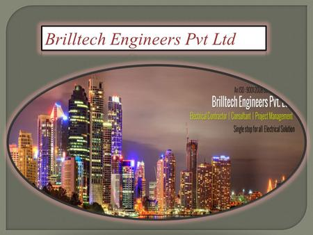 Brilltech Engineers Pvt Ltd is a customer focused, innovative value-driven company, which offers & distributes Electrical Products and Services to customers.