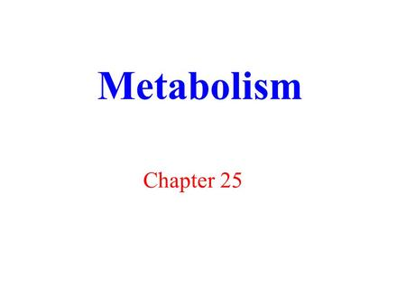 Metabolism Chapter 25. Nutrients Essential nutrients - those that cannot be synthesized by body cells and must be ingested in the diet Nutrients- a substance.