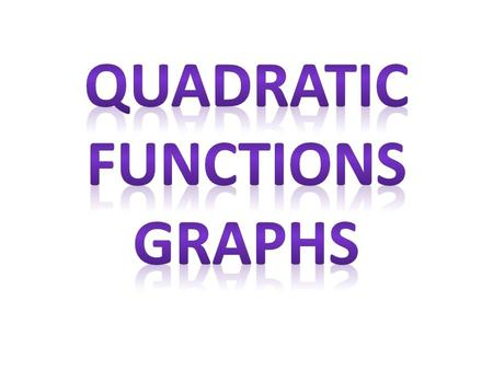 Graphing Quadratic Functions Quadratic functions have the form: y = ax 2 + bx + c When we graph them, they make a parabola!