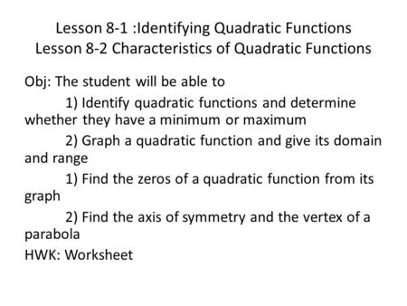 Lesson 8-1 :Identifying Quadratic Functions Lesson 8-2 Characteristics of Quadratic Functions Obj: The student will be able to 1) Identify quadratic functions.