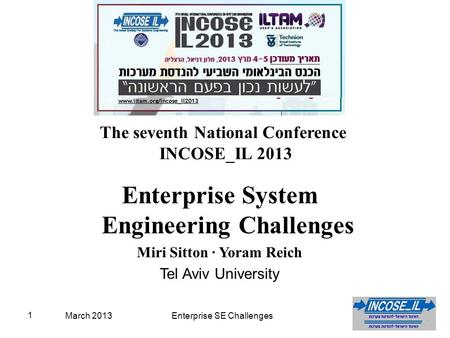 March 2013Enterprise SE Challenges 1 The seventh National Conference INCOSE_IL 2013 Enterprise System Engineering Challenges Miri Sitton ∙ Yoram Reich.