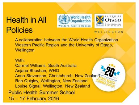Health in All Policies Public Health Summer School 15 – 17 February 2016 A collaboration between the World Health Organization Western Pacific Region and.